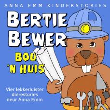 Bertie Bewers bou 'n huis (nou slegs digitaal beskikbaar)