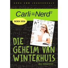 Carli=Nerd: Die geheim van Winterhuis (Boek 1)